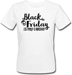 "Женская футболка ""Black Friday Is My Cardio"" (белая)"