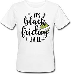 """Женская футболка """"I'ts Black Friday Ya'll"""" (белая)"""