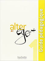 Alter Ego + : Niveau 1 Guide pedagogique