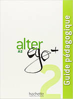 Alter Ego + : Niveau 2 Guide pedagogique