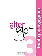 Alter Ego + : Niveau 3 Guide pedagogique