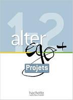 Alter Ego + : Niveaux 1/2 Livret Projets