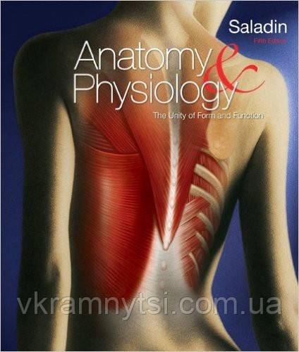 Анатомія та фізіологія людини. Кеннет Саладін | Anatomy & Physiology by Kenneth Saladin
