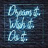 Неонова вивіска Led Dream It. Wish It. Do It. 60х60 см