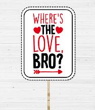 """Табличка для фотосессии на День Влюбленных """"WHERE'S THE LOVE BRO"""""""