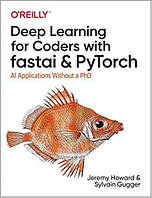 Deep Learning for Coders with fastai and PyTorch: AI Applications Without a PhD.Sylvain Gugger  Jeremy Howard