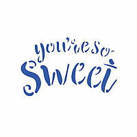 Трафарет You are so sweet 7.3*12 см (TR-2)