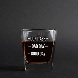 """Стакан для виски """"Don`t ask. Bad day. Good day"""""""