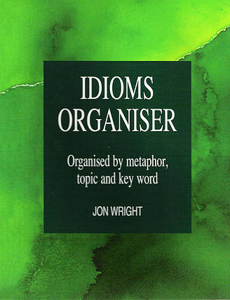 Idioms Organiser: Organised by Metaphor, Topic, and Key Word, фото 2