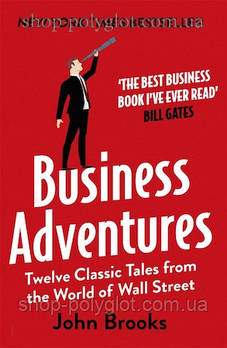 Книга Business Adventures: Twelve Classic Tales from the World of Wall Street