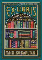 Книга Ex Libris: 100+ Books to Read and Reread