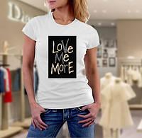 "Футболка женская ""Love  Me More"""