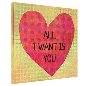 Картина на тканини, 50х50 см All I want is you