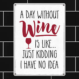 Металева табличка A day without wine is like...