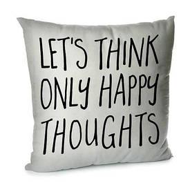Наволочка для подушки 45х45 см let's think only happy thoughts