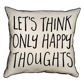Наволочка декоративна 45х45 см let's think only happy thoughts
