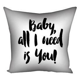 Подушка з принтом 30х30 см Baby? aall I need is you!