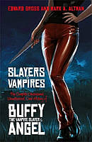 Slayers and Vampires. The Complete Uncensored, Unauthorized, Oral History of Buffy the Vampire Slayer & Angel
