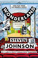 Wonderland. How Play Made the Modern World