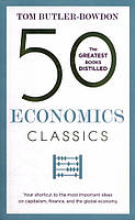 50 Economics Classics : Your shortcut to the most important ideas on capitalism, finance, and the global