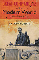 The Great Commanders of the Modern World 1866 - Present Day