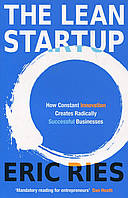 The Lean Startup. How Constant Innovation Creates Radically Successful Businesses