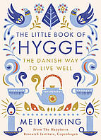 The Little Book of Hygge. The Danish Way to Well Live