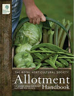 The RHS Allotment Handbook: The Expert Guide for Every Fruit and Veg Grower (Royal Horticultural Society
