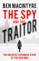 The Spy and the Traitor. The Greatest Espionage Story of the Cold War