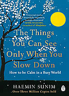 The Things You Can See Only When You Slow Down. How to be Calm in a Busy World