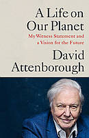 A Life on Our Planet. My Witness Statement and a Vision for the Future