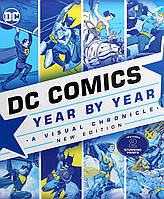 DC Comics. Year By New Year Edition. A Visual Chronicle