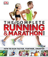 Complete Running and Marathon Book. How to Run Faster, Further, Smarter