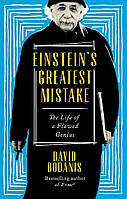 Einstein's Greatest Mistake. The Life of a Flawed Genius