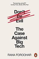 Don't Be Evil. The Case Against Big Tech
