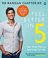 Feel Better In 5. Your Daily Plan to Feel Great for Life
