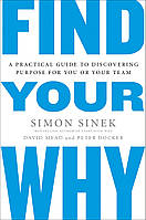 Find Your Why. A Practical Guide for Discovering Purpose for You and Your Team