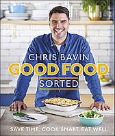 Good Food, Sorted: Save Time, Smart Cook, Eat Well