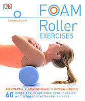Foam Roller Exercises. Relieve Pain, Prevent Injury, Improve Mobility