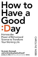How To Have A Good Day. The essential toolkit for a productive day at work and beyond