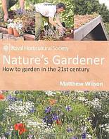 Nature's Gardener: How to Garden in the 21st Century