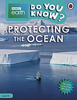 Protecting the Ocean - BBC Earth Do You Know...? Level 4