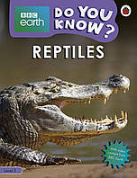 Reptiles - BBC Earth Do You Know...? Level 3