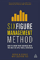 Six Figure Management Method: How to Grow Your Business with the Only 6 KPIs You'll Ever Need