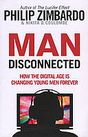 Man Disconnected. How the Digital Age is Changing Young Men Forever