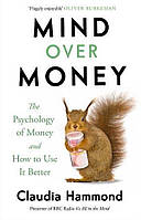 Mind Over Money. The Psychology of Money and How To Use It Better