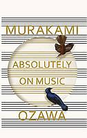 Murakami Absolutely on Music: Conversations with Seiji Ozawa