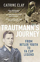 Trautmann's Journey. From Hitler Youth to FA Cup Legend