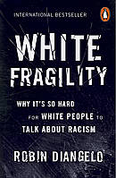 White Fragility. Why it's So Hard for White People to Talk About Racism