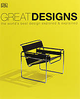 Great Designs. The world's Best Design Explored and Explained